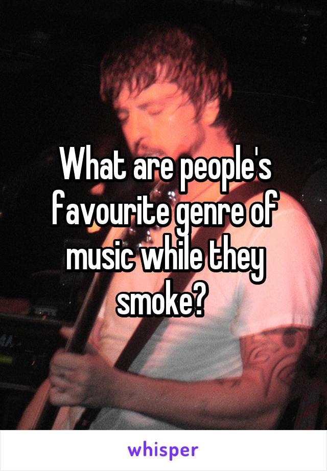What are people's favourite genre of music while they smoke?