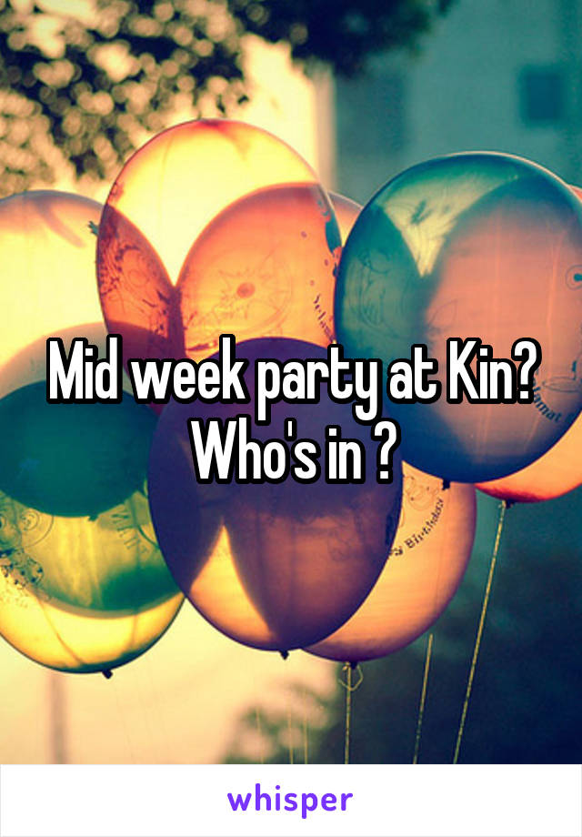 Mid week party at Kin? Who's in ?
