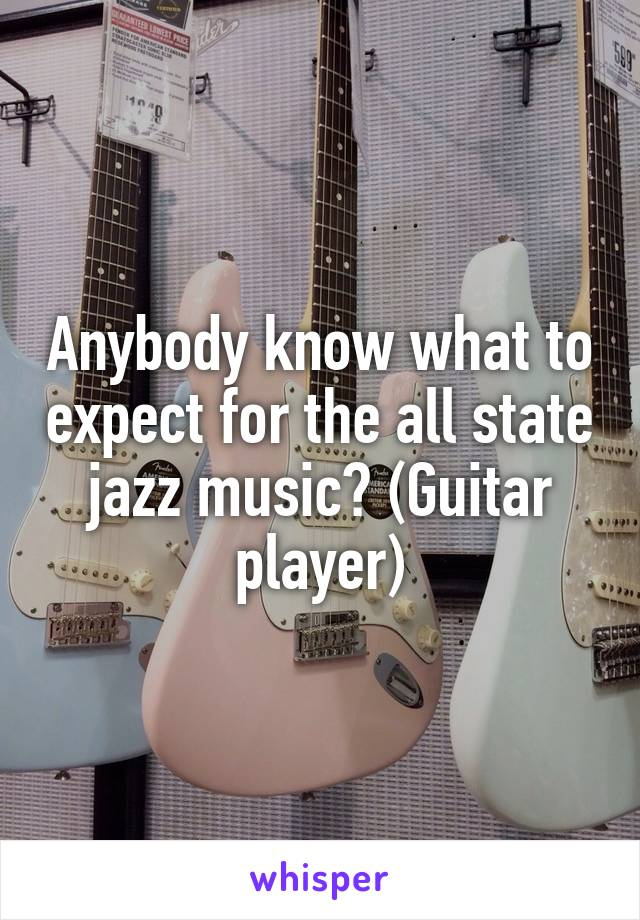 Anybody know what to expect for the all state jazz music? (Guitar player)