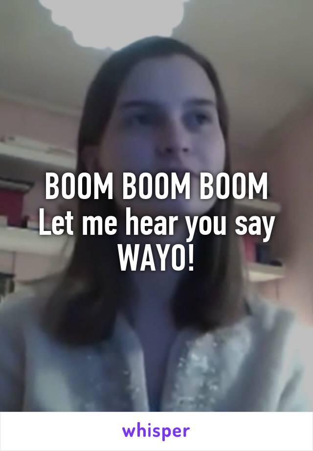 Everybody say wayo