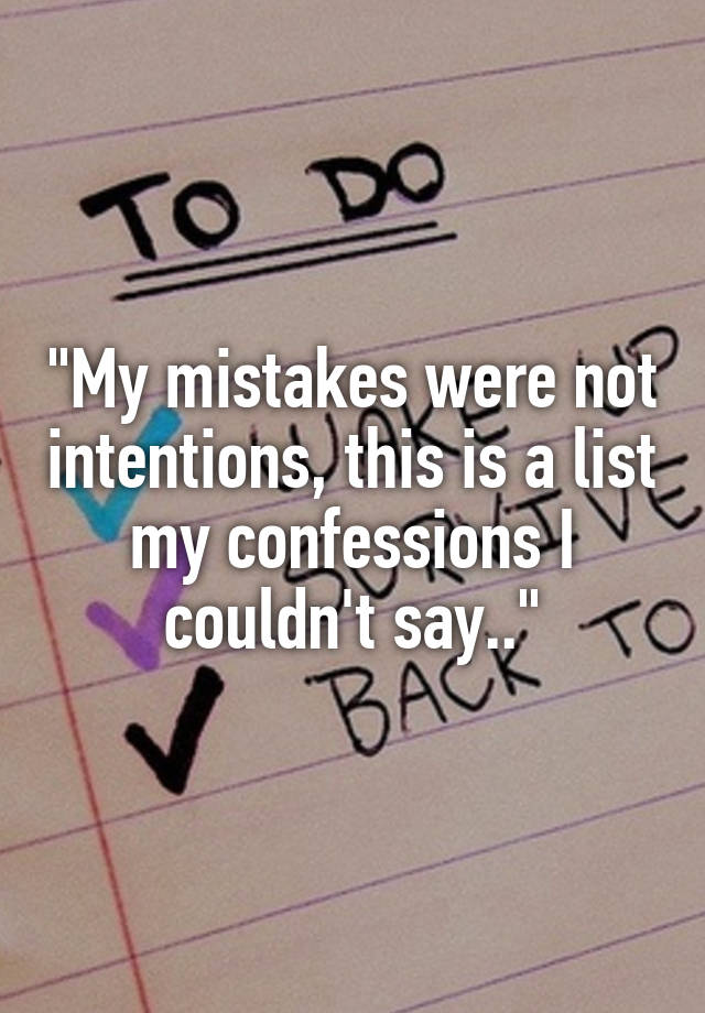 My mistakes were not intentions, this is a list my