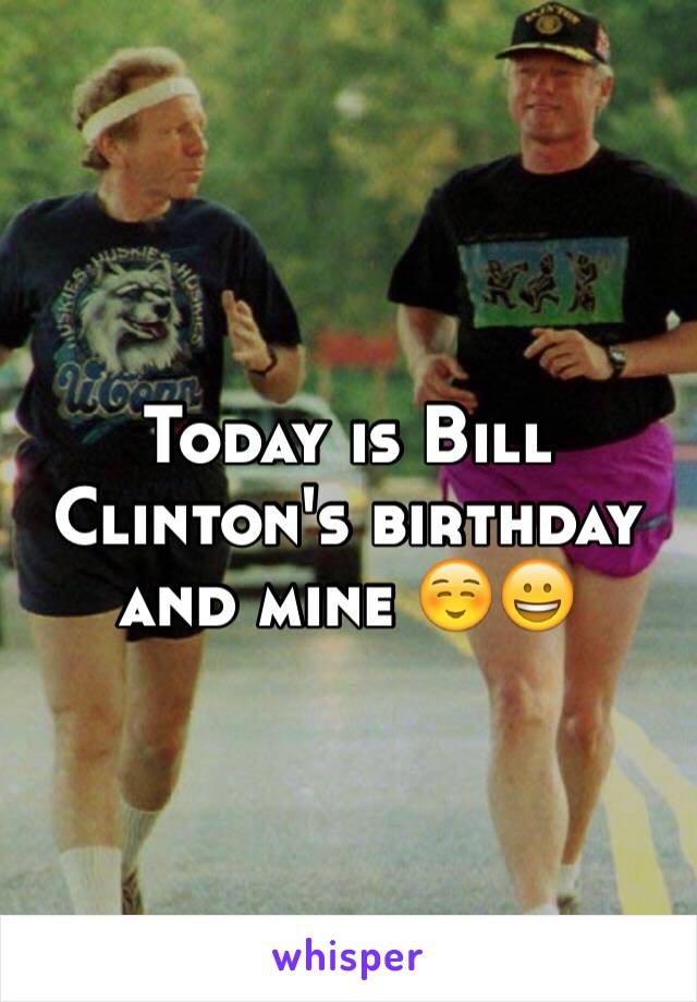 Today is Bill Clinton's birthday and mine ☺️😀