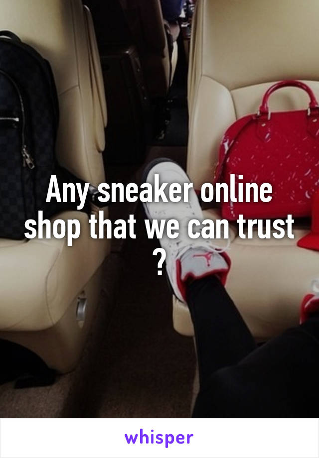 Any sneaker online shop that we can trust ?