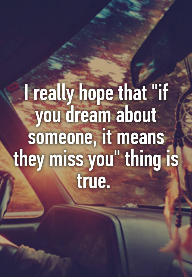 When you dream about someone do they miss you
