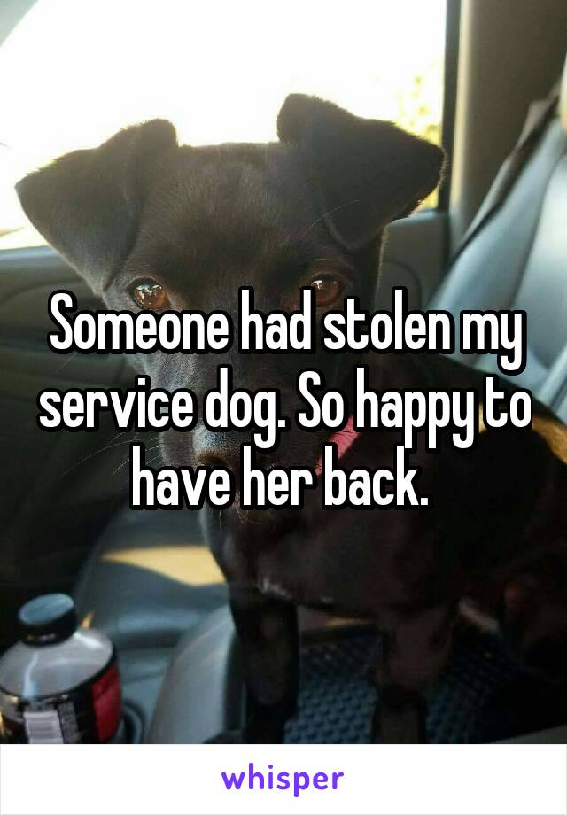 Someone had stolen my service dog. So happy to have her back.