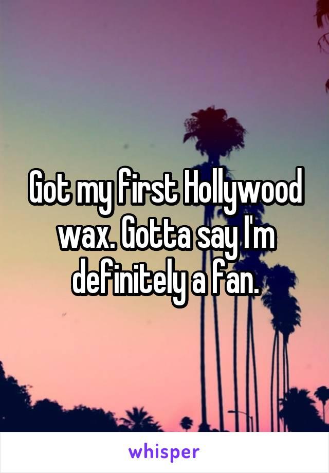 Got my first Hollywood wax. Gotta say I'm definitely a fan.