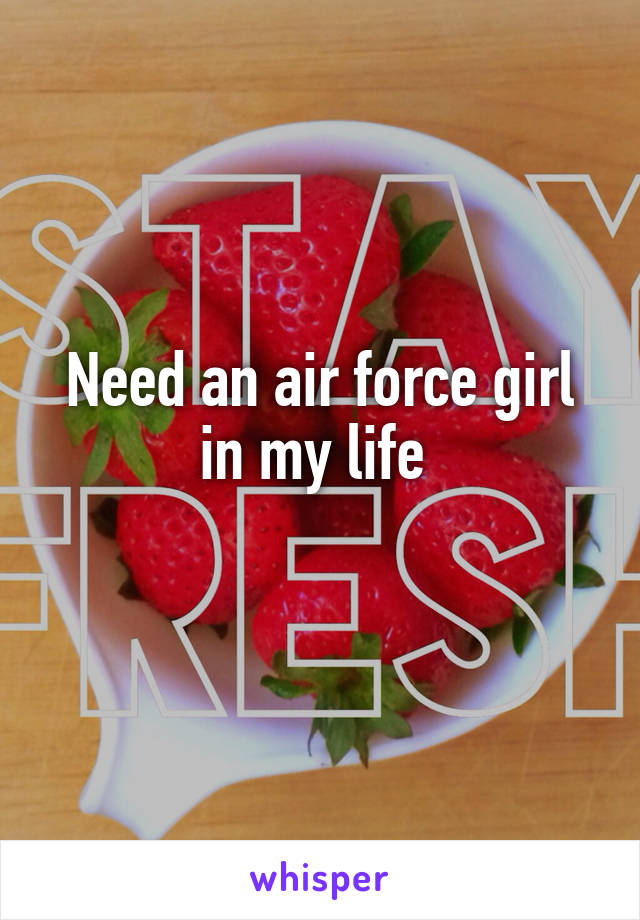 Need an air force girl in my life