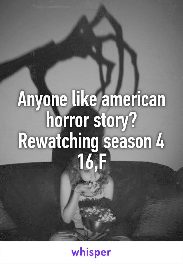 Anyone like american horror story? Rewatching season 4 16,F