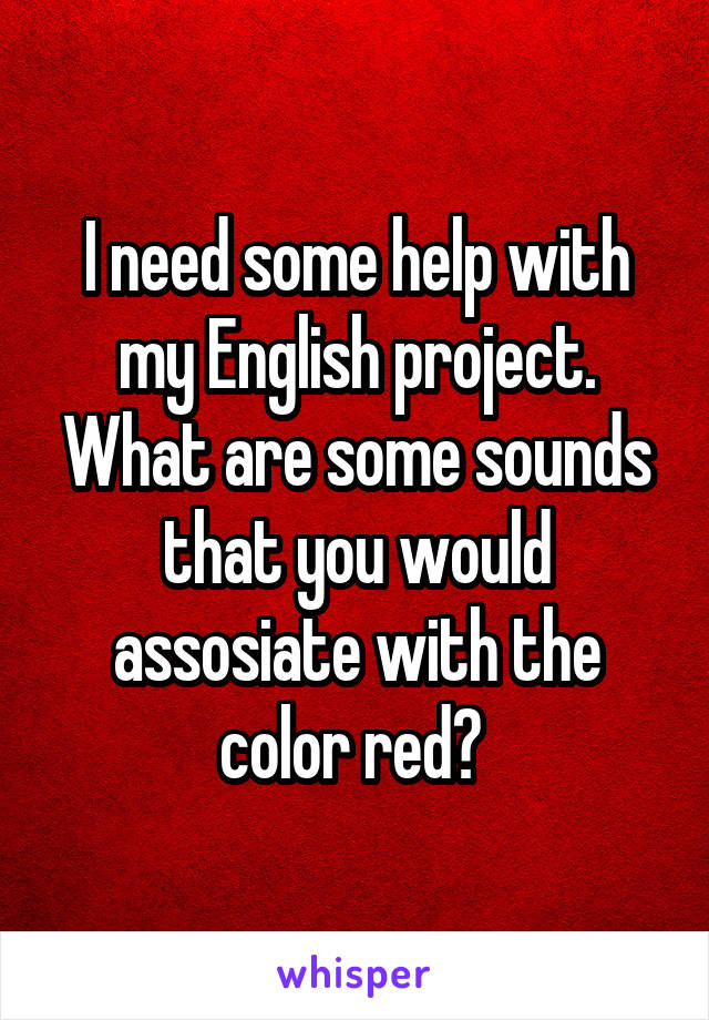 I need some help with my English project. What are some sounds that you would assosiate with the color red?