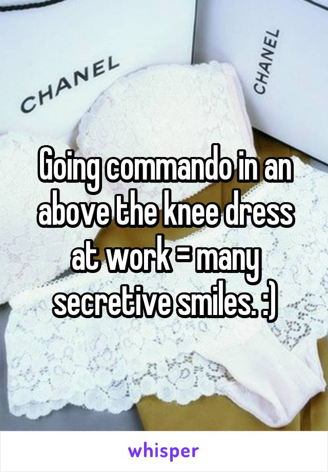 Going commando in an above the knee dress at work = many secretive smiles. :)