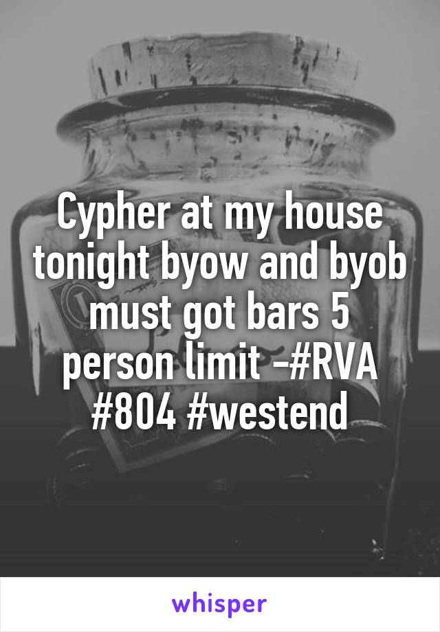 Cypher at my house tonight byow and byob must got bars 5 person limit -#RVA #804 #westend