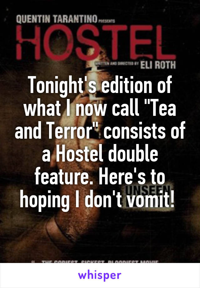 """Tonight's edition of what I now call """"Tea and Terror"""" consists of a Hostel double feature. Here's to hoping I don't vomit!"""