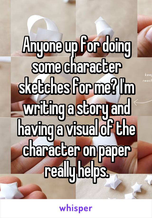 Anyone up for doing some character sketches for me? I'm writing a story and having a visual of the character on paper really helps.