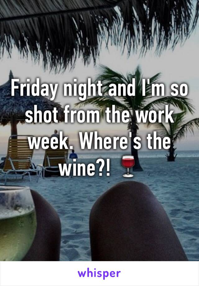 Friday night and I'm so shot from the work week. Where's the wine?! 🍷