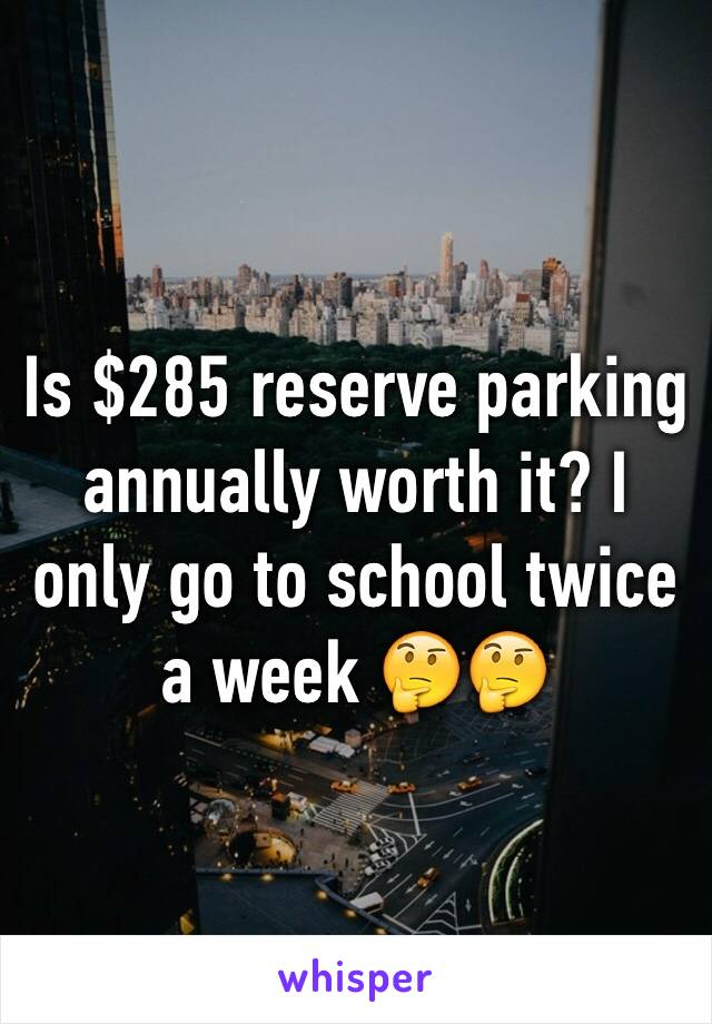 Is $285 reserve parking annually worth it? I only go to school twice a week 🤔🤔