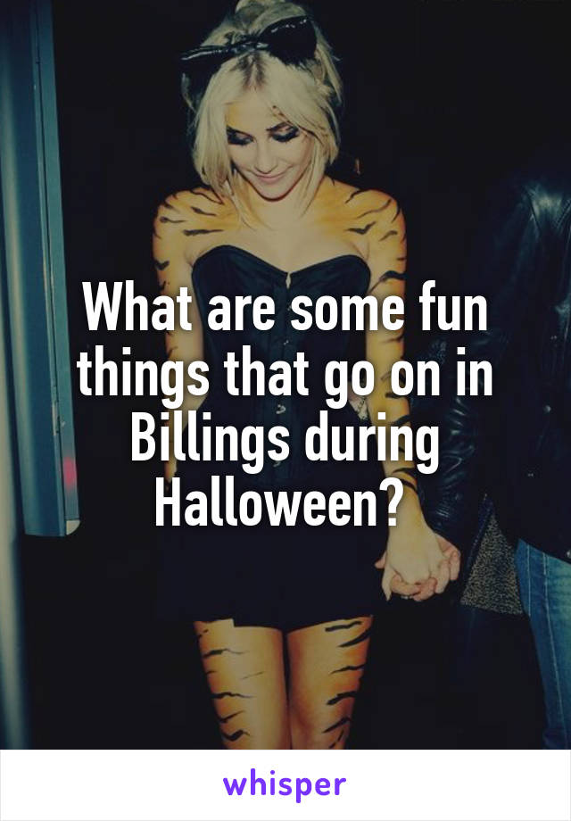 What are some fun things that go on in Billings during Halloween?