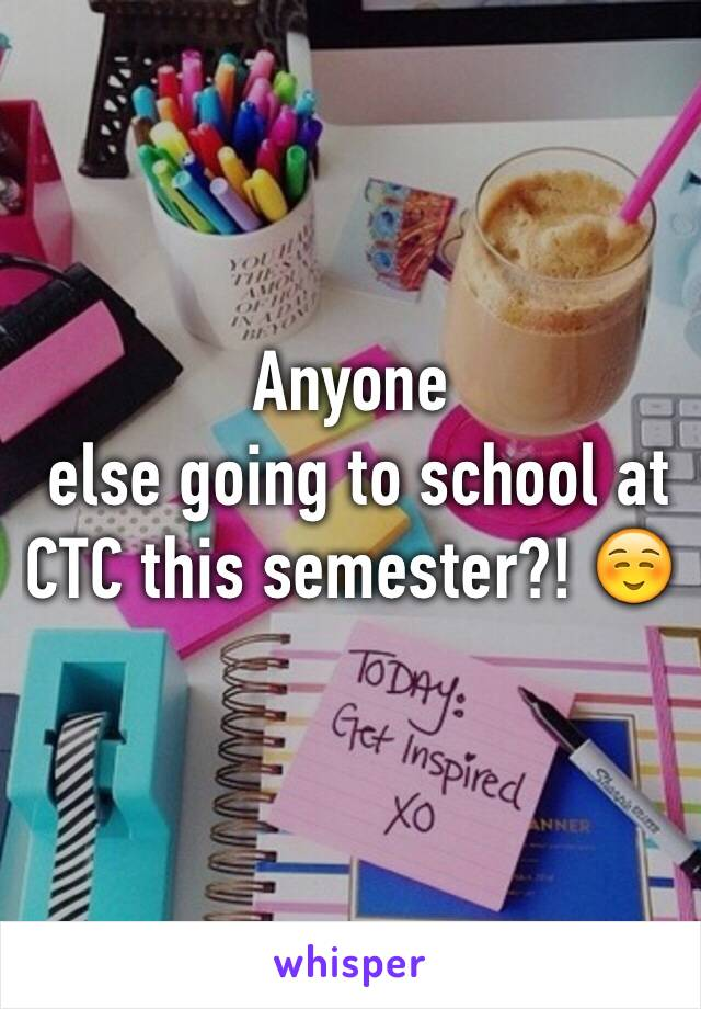 Anyone  else going to school at CTC this semester?! ☺️