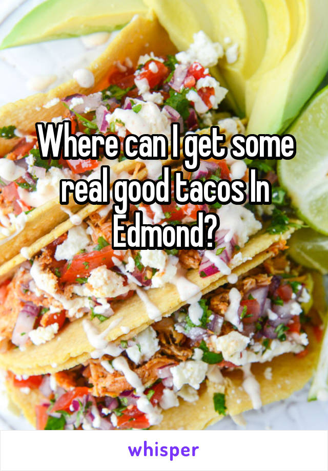 Where can I get some real good tacos In Edmond?