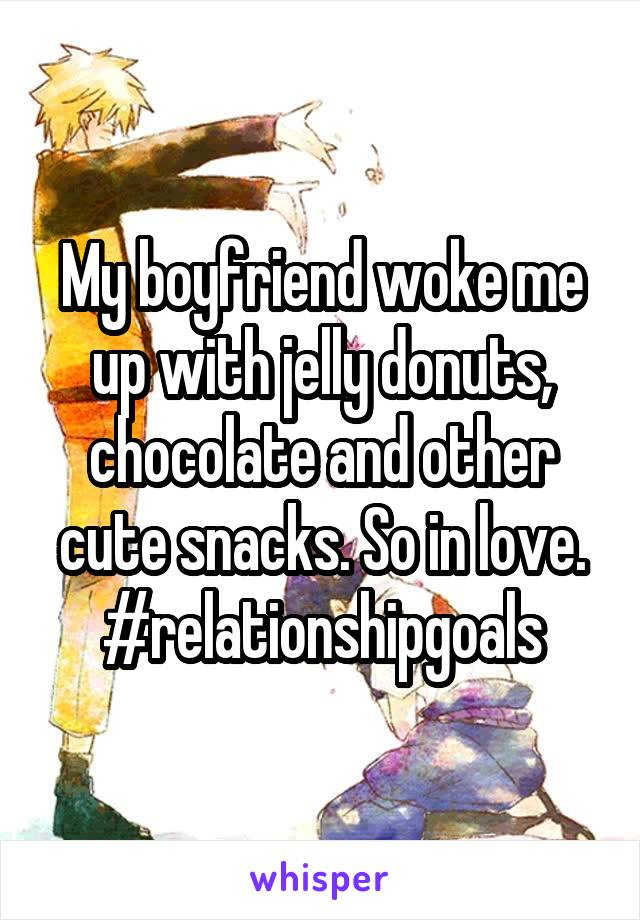 My boyfriend woke me up with jelly donuts, chocolate and other cute snacks. So in love. #relationshipgoals
