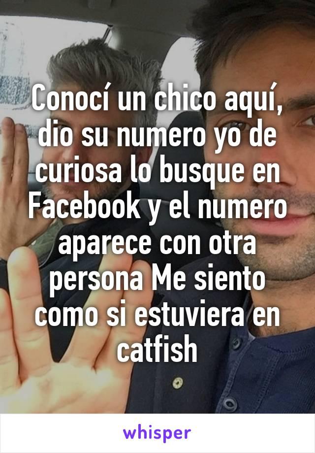 Conocí un chico aquí, dio su numero yo de curiosa lo busque en Facebook y el numero aparece con otra persona Me siento como si estuviera en catfish