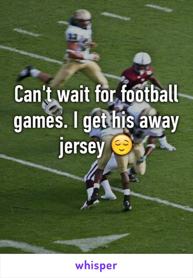Can't wait for football games. I get his away jersey 😌