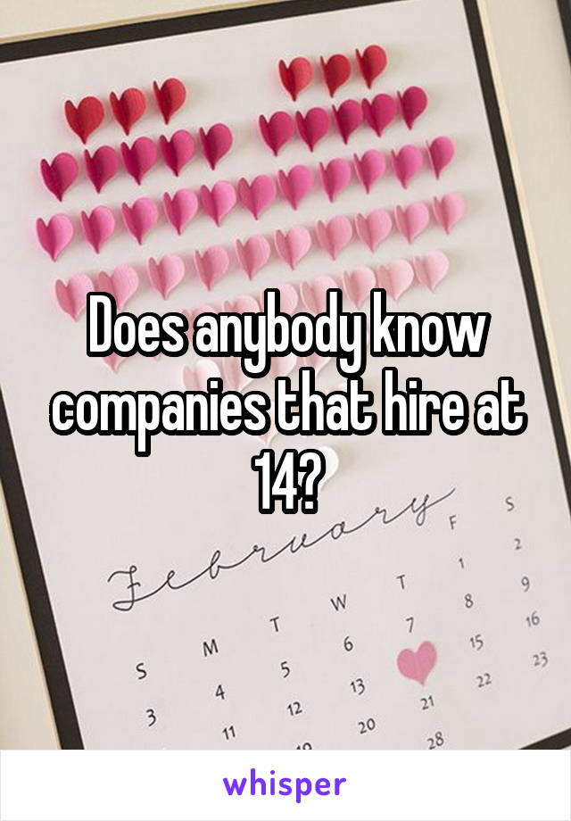 Does anybody know companies that hire at 14?