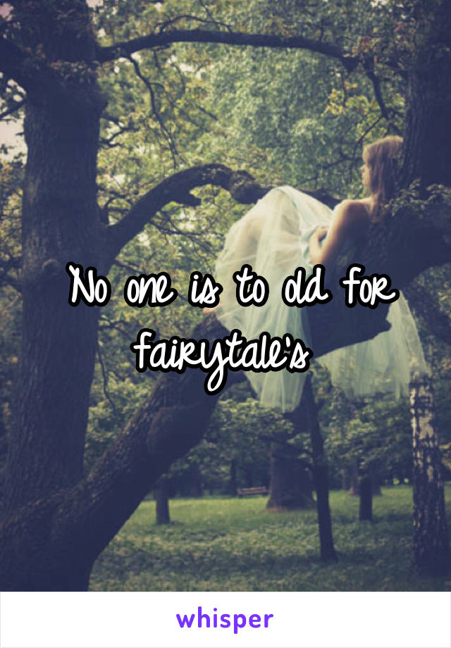 No one is to old for fairytale's