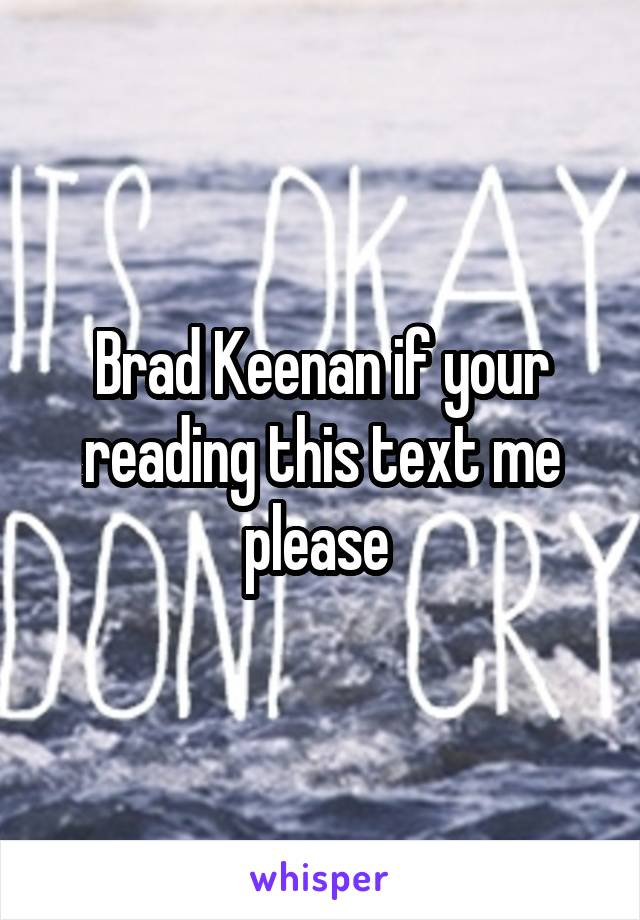 Brad Keenan if your reading this text me please