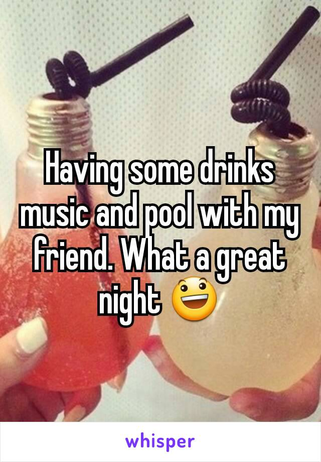 Having some drinks music and pool with my friend. What a great night 😃