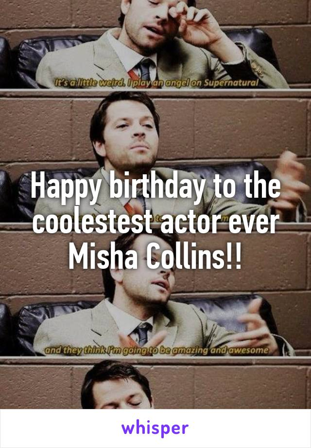 Happy birthday to the coolestest actor ever Misha Collins!!