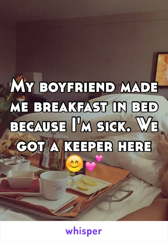 My boyfriend made me breakfast in bed because I'm sick. We got a keeper here 😊💕