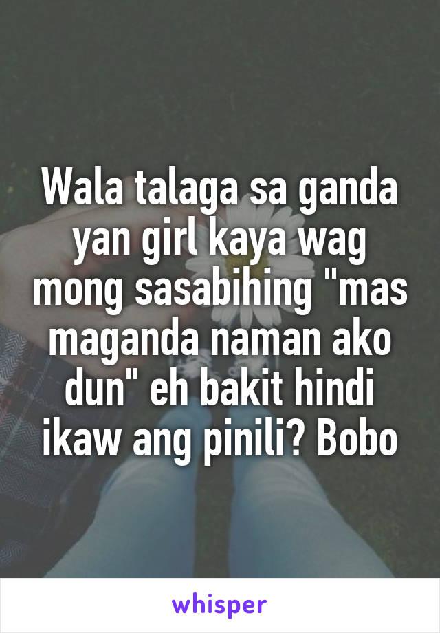 """Wala talaga sa ganda yan girl kaya wag mong sasabihing """"mas maganda naman ako dun"""" eh bakit hindi ikaw ang pinili? Bobo"""