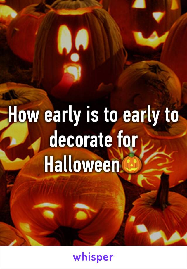 How early is to early to decorate for Halloween🎃