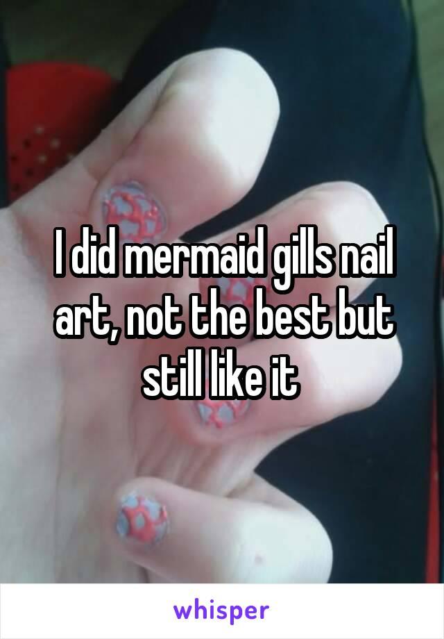 I did mermaid gills nail art, not the best but still like it