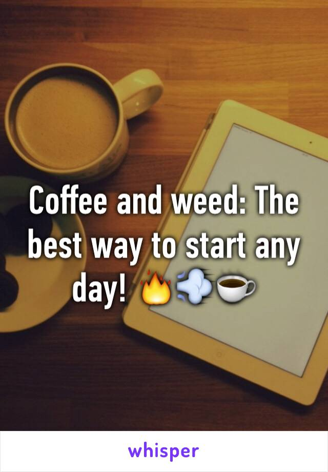 Coffee and weed: The best way to start any day! 🔥💨☕️