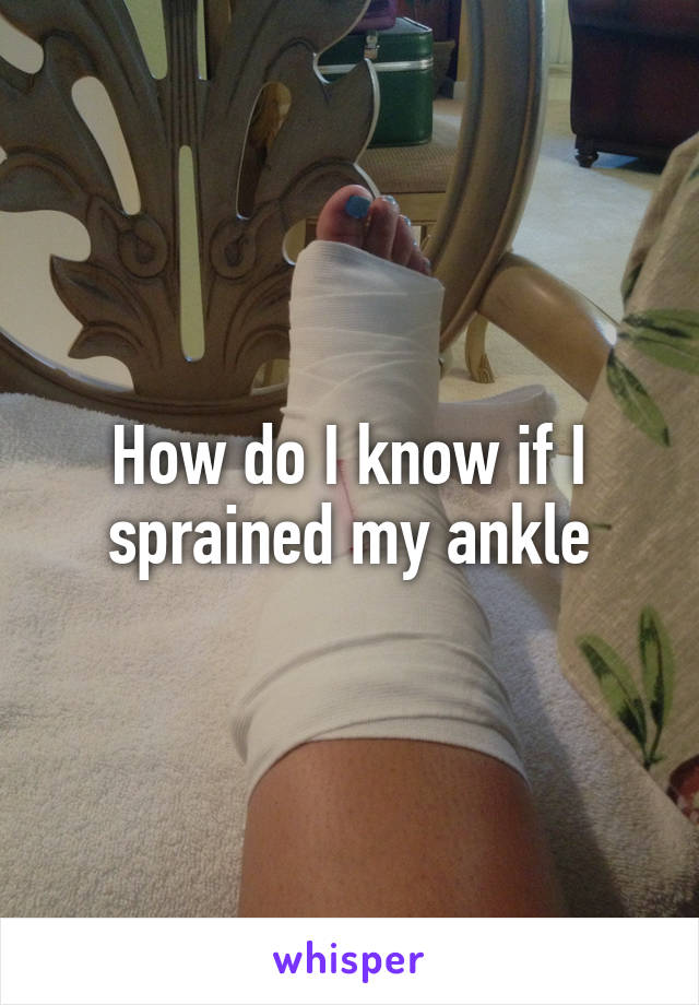 How do I know if I sprained my ankle
