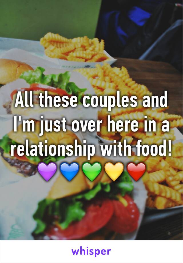 All these couples and I'm just over here in a relationship with food! 💜💙💚💛❤️