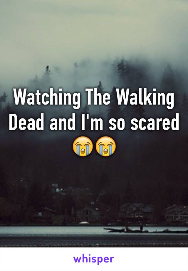 Watching The Walking Dead and I'm so scared 😭😭