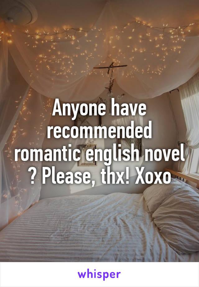 Anyone have recommended romantic english novel ? Please, thx! Xoxo
