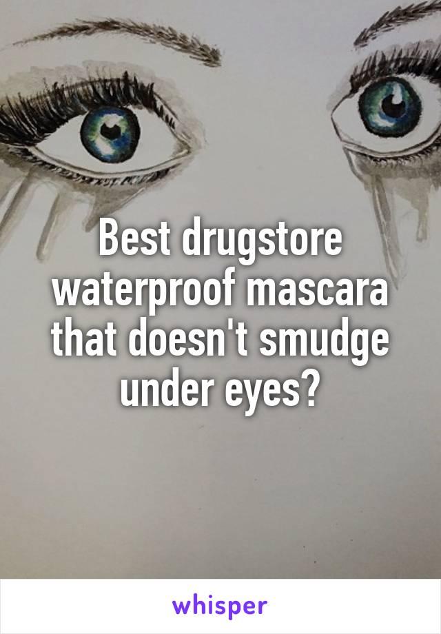Best drugstore waterproof mascara that doesn't smudge under eyes?