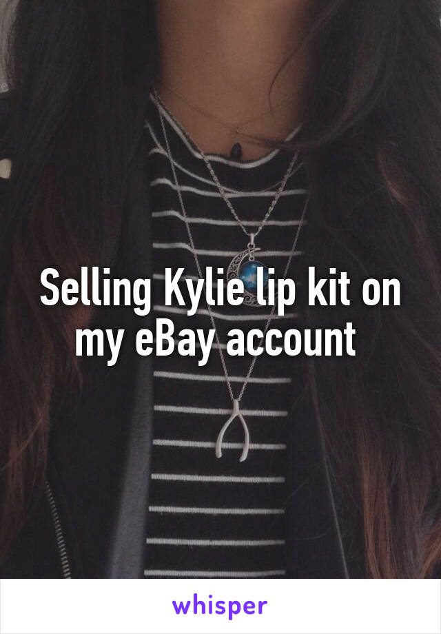 Selling Kylie lip kit on my eBay account