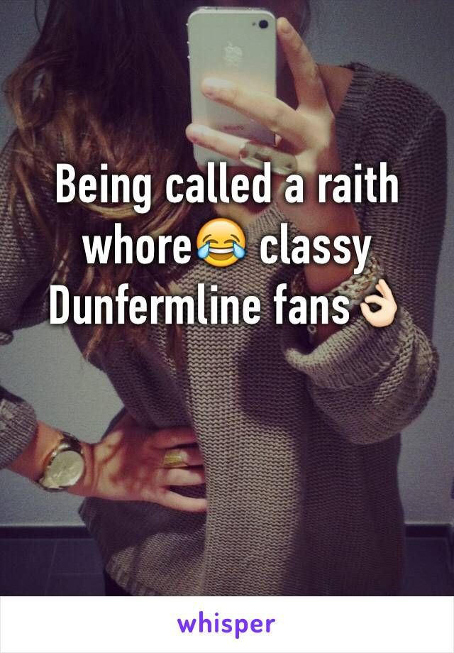 Being called a raith whore😂 classy Dunfermline fans👌🏻