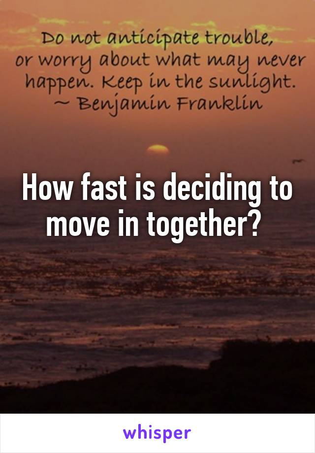 How fast is deciding to move in together?