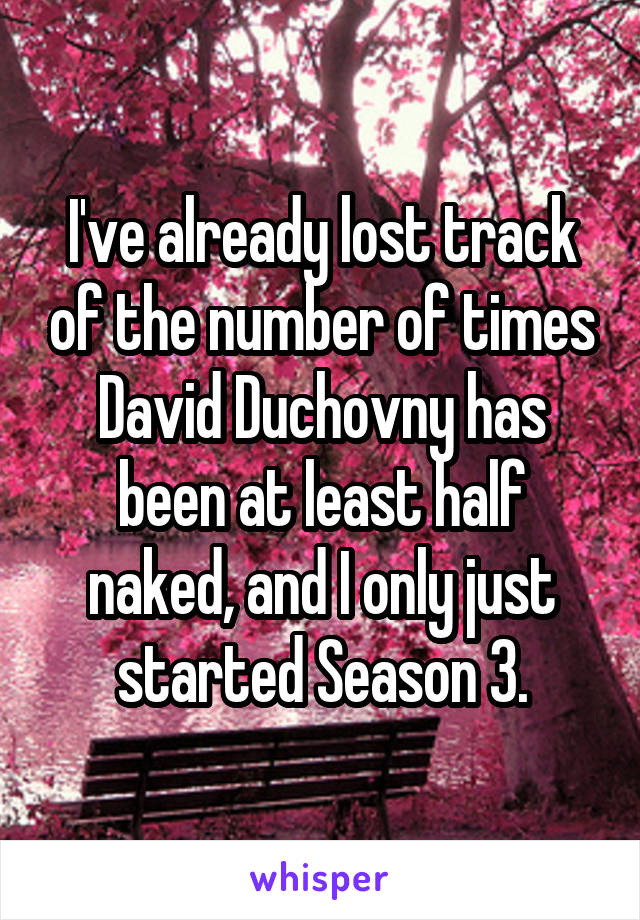 I've already lost track of the number of times David Duchovny has been at least half naked, and I only just started Season 3.