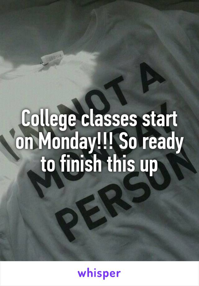 College classes start on Monday!!! So ready to finish this up