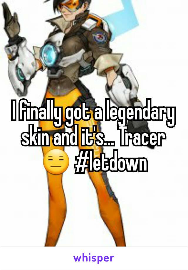 I finally got a legendary skin and it's... Tracer 😑 #letdown