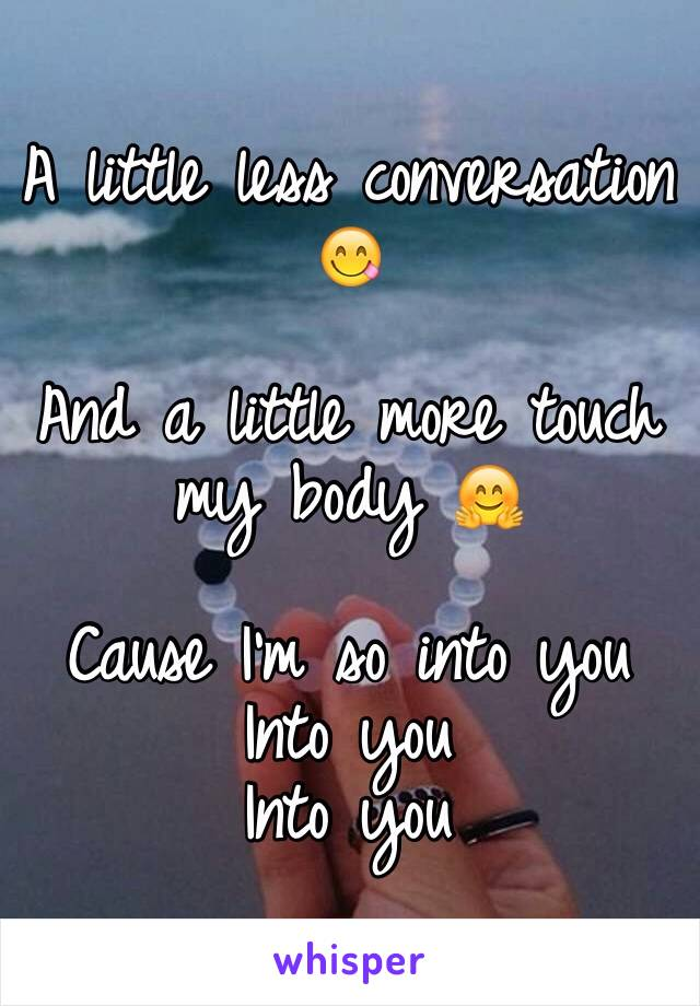 A little less conversation 😋  And a little more touch my body 🤗  Cause I'm so into you Into you Into you