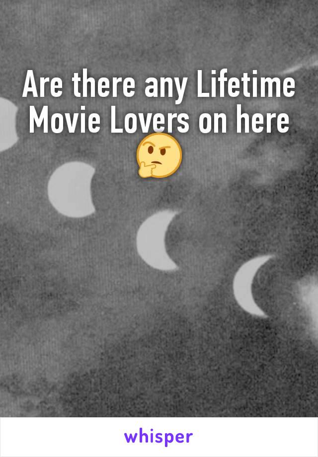 Are there any Lifetime Movie Lovers on here 🤔