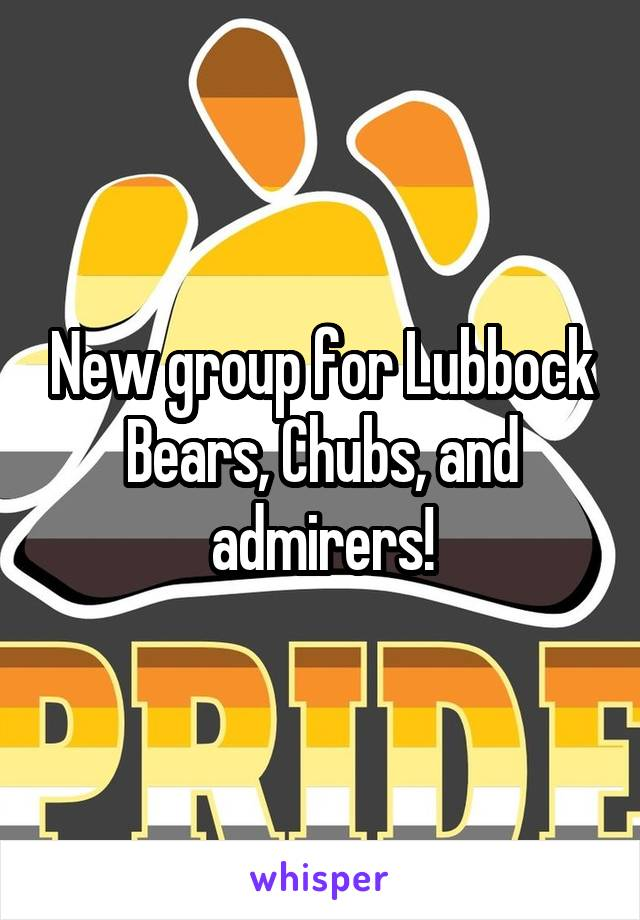New group for Lubbock Bears, Chubs, and admirers!
