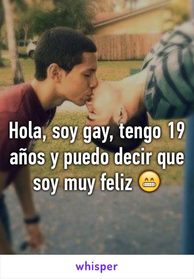 Hola, soy gay, tengo 19 años y puedo decir que soy muy feliz 😁